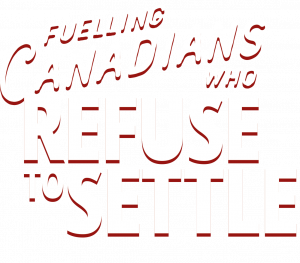 Fuelling Canadians who Refuse to Settle